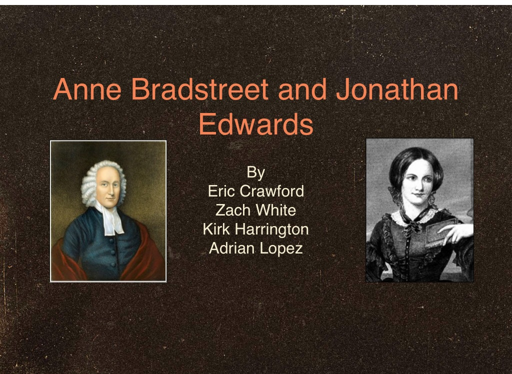 anne bradstreet vs jonathan edwards essay Anne bradstreet : jonathan edwards : essays with quick grading includes two unique writing assignments, first-draft rubrics, and a final draft rubric that.